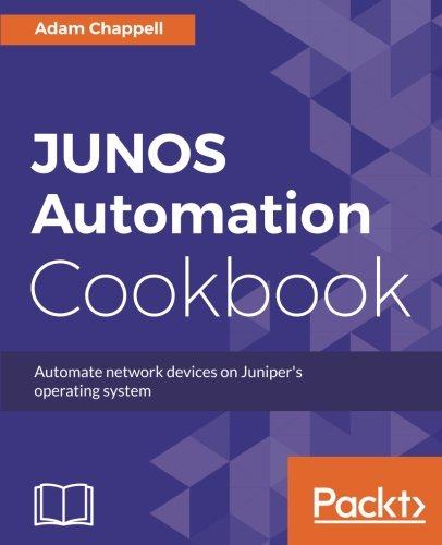 JUNOS Automation Cookbook por Adam Chappell
