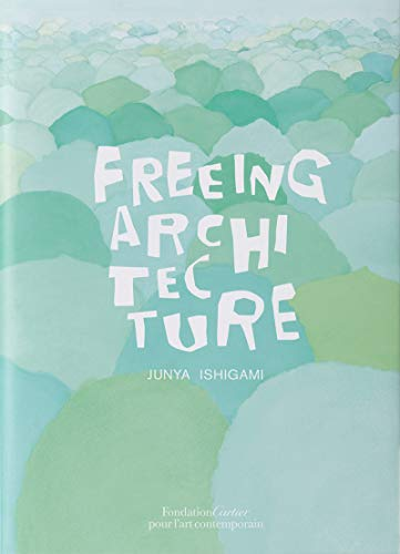 Freeing Architecture por Junya Ishigami