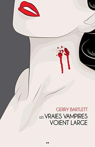 Les vraies vampires voient large par [Bartlett, Gerry]