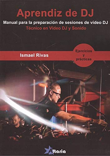 APRENDIZ DE VIDEO DJ: Manual para la preparación de sesiones de vídeo DJ