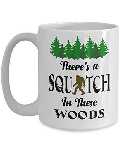 Sasquatch Coffee Mug - There's a Squatch in These Woods - Funny Sasquatch Bigfoot Gift Coffee Mug,...