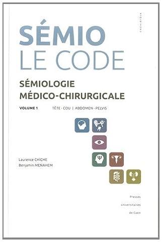 Sémiologie médico-chirurgicale, le code : Volume 1, Tête - cou, abdomen - pelvis