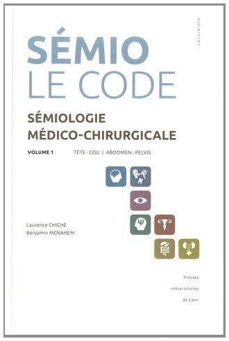 Sémiologie médico-chirurgicale, le code : Volume 1, Tête - cou, abdomen - pelvis par Laurence Chiche