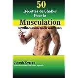 50 Recettes de Shakes Pour la Musculation: Des shakes a haute teneur en proteines