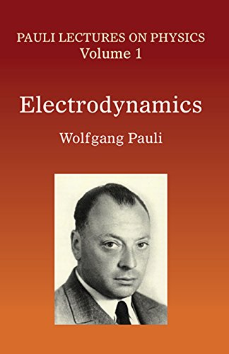 Electrodynamics: Volume 1 of Pauli Lectures on Physics: Vol 1 (Dover Books on Physics)