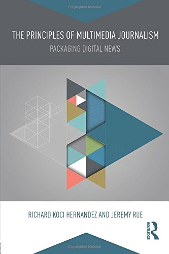 The Principles of Multimedia Journalism: Packaging Digital News