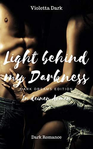 Light behind my Darkness: In deinen Armen (Dark Dreams Edition 1)