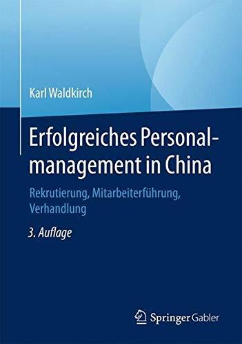 Erfolgreiches Personalmanagement in China: Rekrutierung, Mitarbeiterführung, Verhandlung