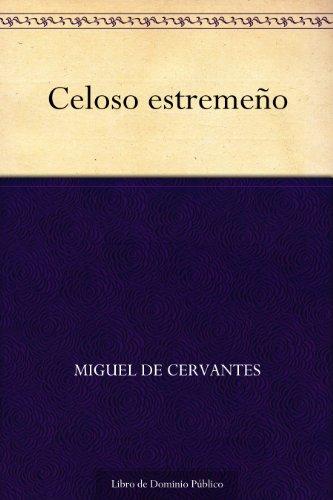 Celoso estremeño por Miguel de Cervantes