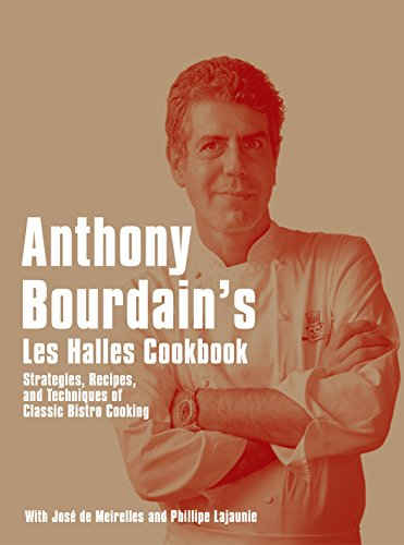 Anthony Bourdain's Les Halles Cookbook: Strategies, Recipes, and Techniques of Classic Bistro Cooking (English Edition)