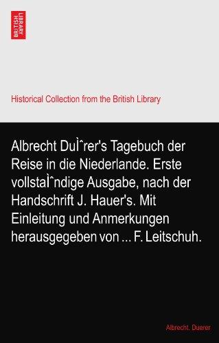 Albrecht Dürer's Tagebuch der Reise in die Niederlande. Erste vollständige Ausgabe, nach der Handschrift J. Hauer's. Mit Einleitung und Anmerkungen herausgegeben von F. Leitschuh.