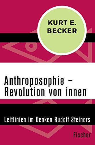 Anthroposophie – Revolution von innen: Leitlinien im Denken Rudolf Steiners