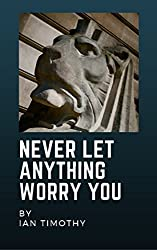 Never Let Anything Worry You