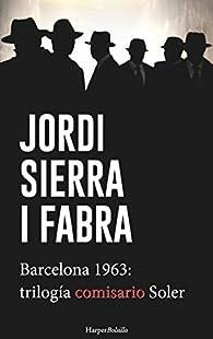 Barcelona 1963: Trilogía del comisario Soler par Jordi Sierra i Fabra