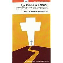 La Bíblia a l'abast. Comentaris al leccionari de la missa dominical. Cicle C. Volum 2. Quaresma - Setmana Santa - Pasqua (El Gra de Blat)