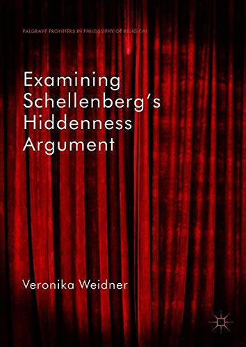 Examining Schellenberg's Hiddenness Argument (Palgrave Frontiers in Philosophy of Religion)