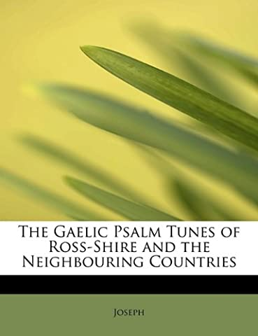 The Gaelic Psalm Tunes of Ross-Shire and the Neighbouring