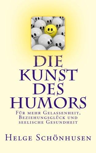 Die Kunst des Humors: Für mehr Gelassenheit, Beziehungsglück und seelische Gesundheit (Eine Formel fürs Leben) -