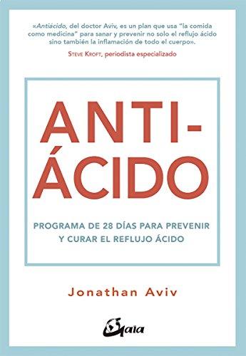 Antiácido. Programa de 28 días para prevenir y curar el reflujo ácido (Nutrición y salud)