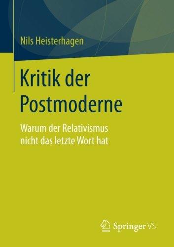 Kritik der Postmoderne: Warum der Relativismus nicht das letzte Wort hat