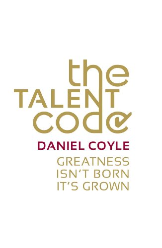 The Talent Code: Greatness isn't born. It's grown por Daniel Coyle