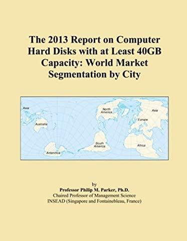 The 2013 Report on Computer Hard Disks with at Least 40GB Capacity: World Market Segmentation by City