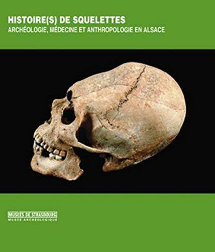Histoire(s) de squelettes : Archéologie, médecine et anthropologie en Alsace