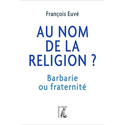 Au nom de la religion ?: Barbarie ou fraternité (SCIENCES HUM HC)