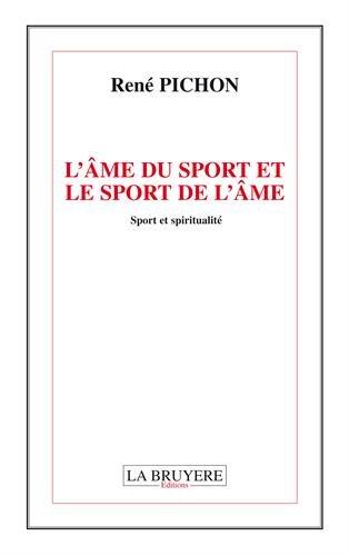 L'âme du sport et le sport de l?âme : Sport et spiritualité