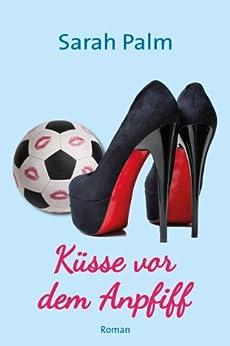 Küsse vor dem Anpfiff: Liebesroman von [Palm, Sarah]