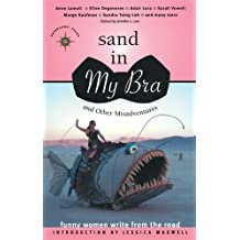 Sand in My Bra and Other Misadventures: Funny Women Write from the Road (Travelers' Tales)