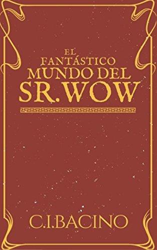 Descargar Libro Libro El Fantástico Mundo del Sr. Wow de C.I. Bacino