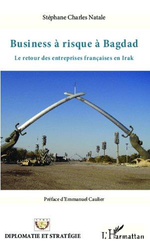 Business à risque à Bagdad: Le retour des entreprises françaises en Irak