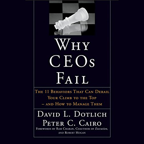 Why CEOs Fail: The 11 Behaviors That Can Derail Your Climb to the Top - And How to Manage Them  Audiolibri