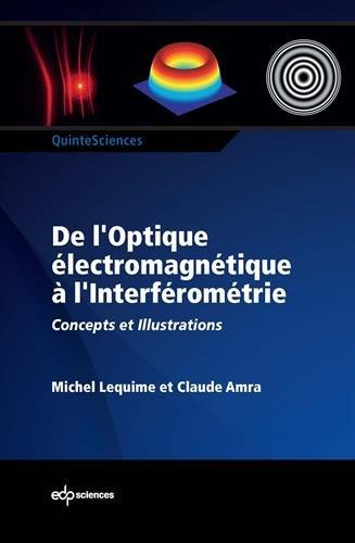 De l'optique électromagnétique à l'interféromètre : Concepts et illustrations par Michel Lequime