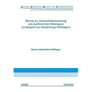 Beitrag zur Zustandsüberwachung von oszillierenden Wälzlagern am Beispiel von Windenergie Pitchlagern (Aachener Schriften zur Rohstoff- und ... der Rohstoffindustrie (IMR) - ASRE)