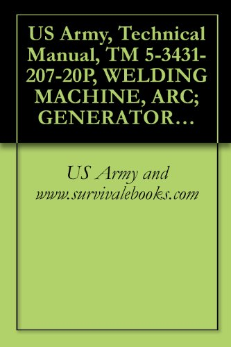 US Army, Technical Manual, TM 5-3431-207-20P, WELDING MACHINE, ARC; GENERATOR, ELECTRIC MOTOR DRIVEN; AC, 220 PHASE, 60 HZ, SINGLE OPERATOR, REMOTE CONTROL; ... LA300) (FSN 3431-081-8059) (English Edition) -