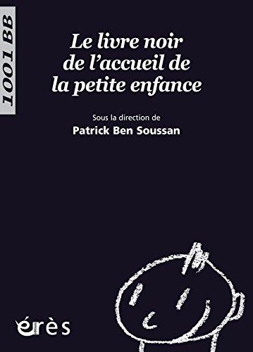 Le livre noir de l'accueil de la petite enfance par Patrick Ben Soussan, Collectif