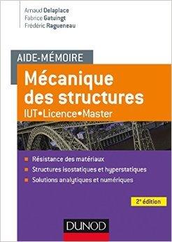Aide-mémoire Mécanique des structures - 2e éd. - Résistance des matériaux - IUT-Licence-Master de Arnaud Delaplace,Fabrice Gatuingt,Frédéric Ragueneau ( 1 avril 2015 )
