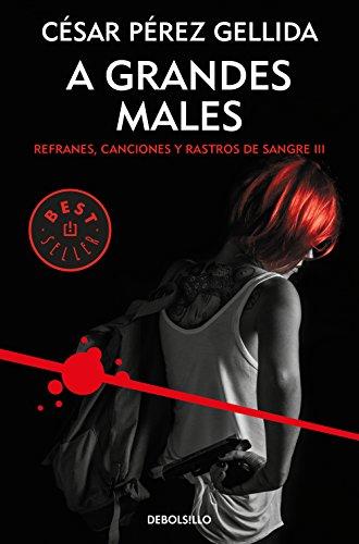 A grandes males (Refranes, canciones y rastros de sangre 3) (BEST SELLER) por César Pérez Gellida