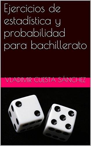 Ejercicios de estadística y probabilidad para bachillerato por Vladimir Cuesta Sánchez