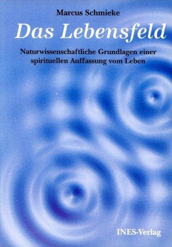 Das Lebensfeld: Naturwissenschaftliche Grundlagen einer spirituellen Auffassung vom Leben (Bioenergie Leben)