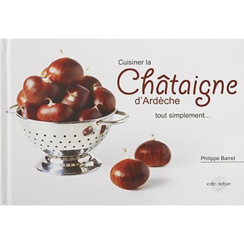 Cuisiner la Châtaigne d'Ardèche tout simplement...