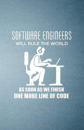 Software Engineers Will Rule the World as Soon as We Finish One More Line of Code A5 Lined Notebook: Funny Sayings Software Engineers Blank Journal ... Composition Great For Home School Writing
