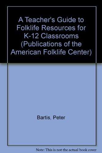 A Teacher's Guide to Folklife Resources for K-12 Classrooms (Publications of the American Folklife Center)