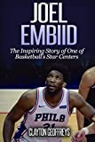 Joel Embiid: The Inspiring Story of One of Basketball's Star Centers