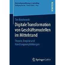 Digitale Transformation von Geschäftsmodellen im Mittelstand: Theorie, Empirie und Handlungsempfehlungen (Unternehmensführung & Controlling)