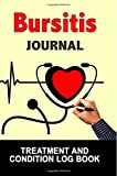 Bursitis Journal: Treatment and Condition Log Book, 150 College-ruled Pages