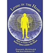Living in the Heart: How to Enter Into the Sacred Space Within the Heart [With CD] [ LIVING IN THE HEART: HOW TO ENTER INTO THE SACRED SPACE WITHIN THE HEART [WITH CD] ] by Melchizedek, Drunvalo (Author ) on Nov-01-2003 Paperback