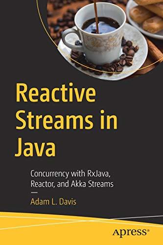 Reactive Streams in Java: Concurrency with RxJava, Reactor, and Akka Streams por Adam L. Davis